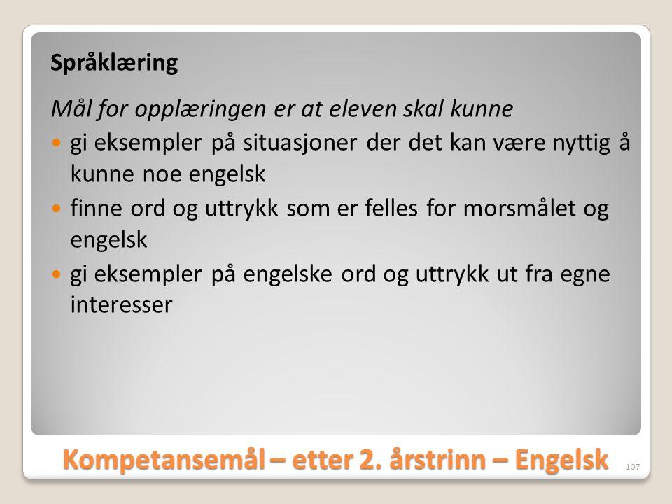 Kompetansemål – etter 2. årstrinn – Engelsk Språklæring Mål for opplæringen er at eleven skal kunne  gi eksempler på situasjoner der det kan være nyt