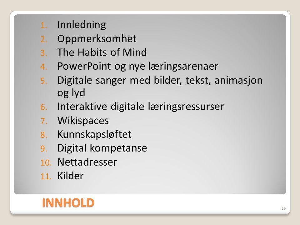 INNHOLD 1. Innledning 2. Oppmerksomhet 3. The Habits of Mind 4. PowerPoint og nye læringsarenaer 5. Digitale sanger med bilder, tekst, animasjon og ly