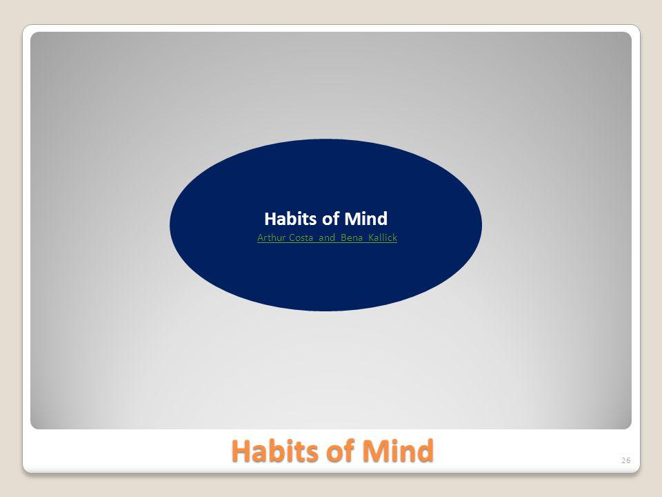 Habits of Mind 26 Habits of Mind Arthur Costa and Bena Kallick