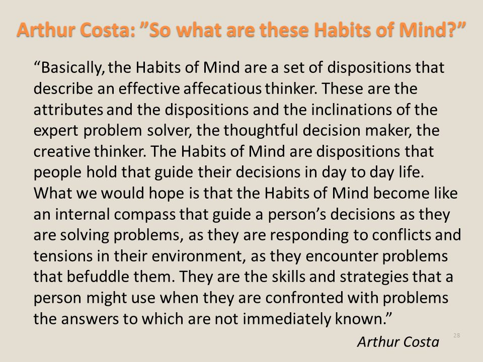 "Arthur Costa: ""So what are these Habits of Mind?"" ""Basically, the Habits of Mind are a set of dispositions that describe an effective affecatious thin"