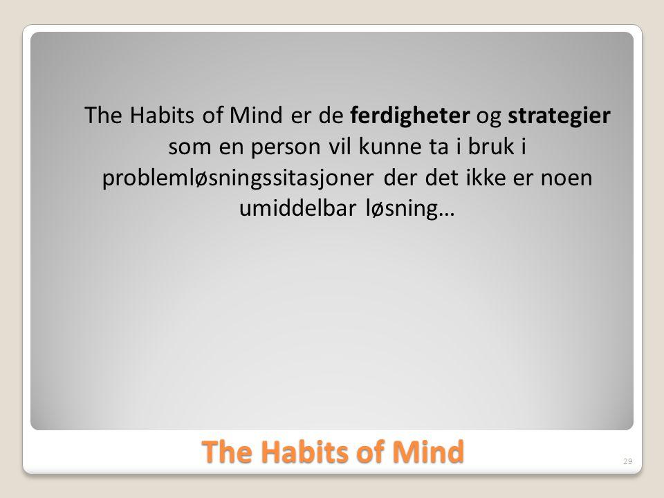 The Habits of Mind The Habits of Mind er de ferdigheter og strategier som en person vil kunne ta i bruk i problemløsningssitasjoner der det ikke er no