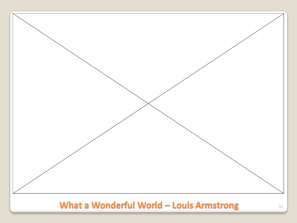 What a Wonderful World – Louis Armstrong 32