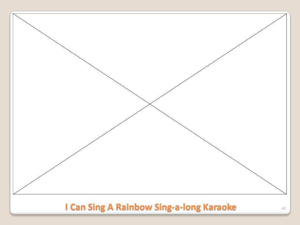 I Can Sing A Rainbow Sing-a-long Karaoke 45