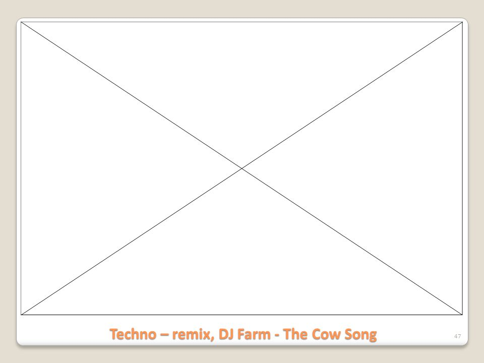 Techno – remix, DJ Farm - The Cow Song 47