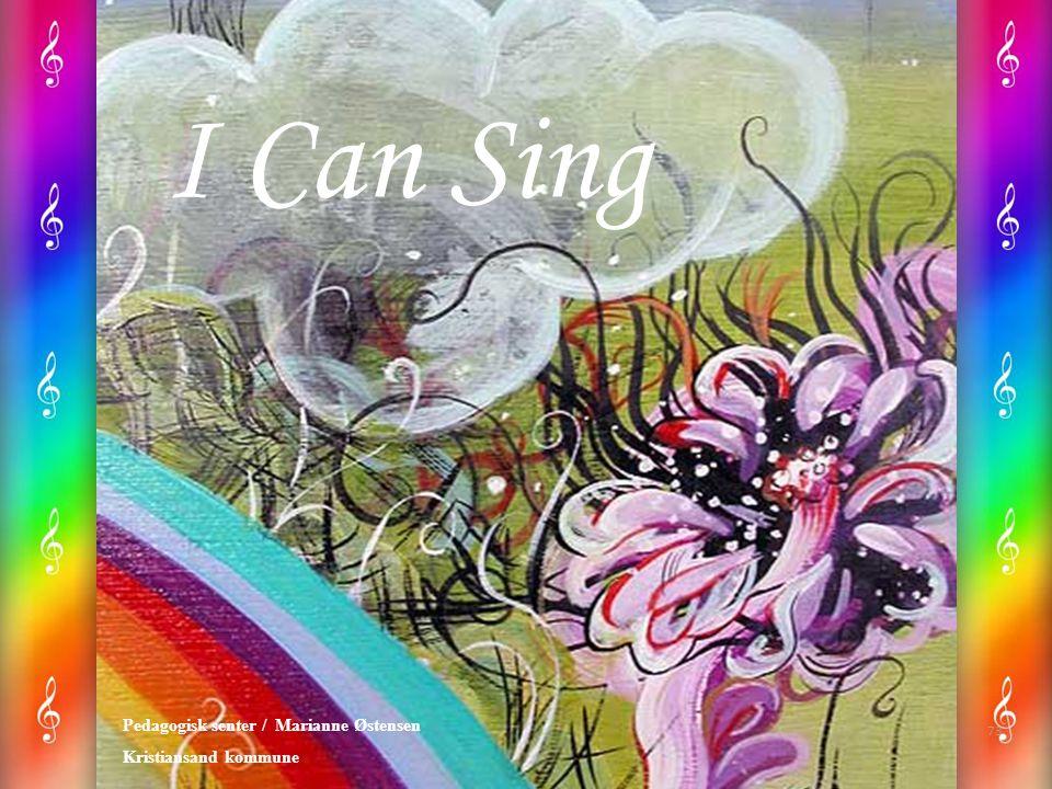 I Can Sing Pedagogisk senter / Marianne Østensen Kristiansand kommune 73