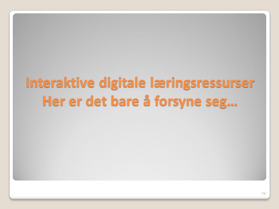 Interaktive digitale læringsressurser Her er det bare å forsyne seg… 75