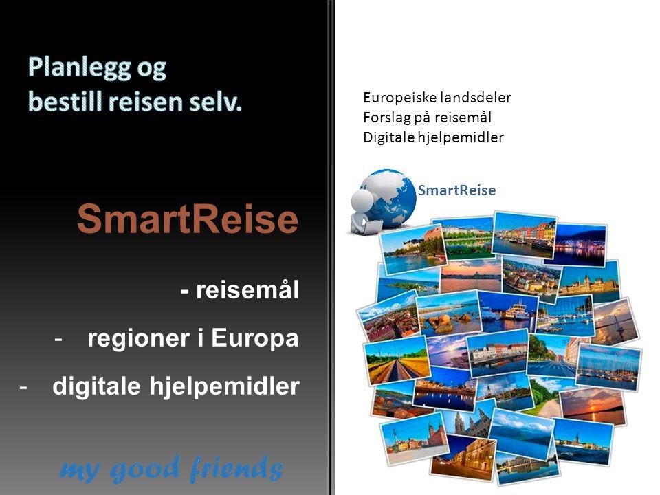 SmartReise - reisemål -regioner i Europa -digitale hjelpemidler Europeiske landsdeler Forslag på reisemål Digitale hjelpemidler SmartReise