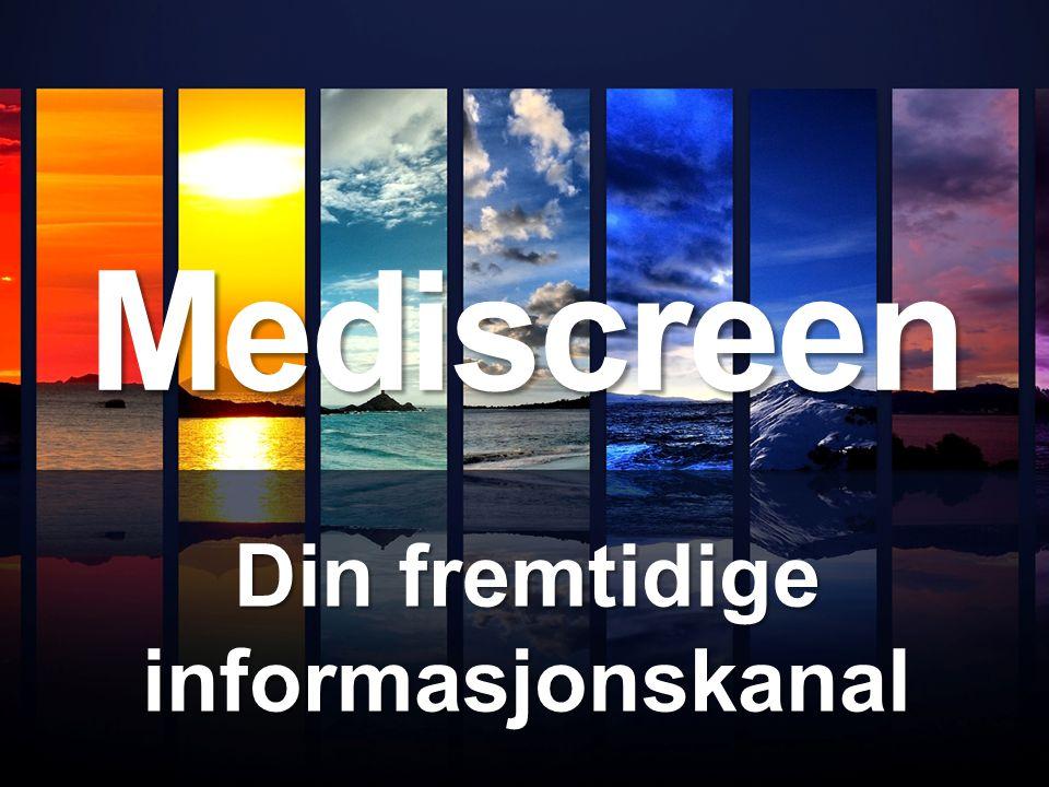 Mediscreen Din fremtidige informasjonskanal