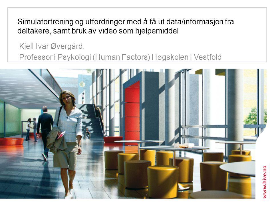 Simulatortrening og utfordringer med å få ut data/informasjon fra deltakere, samt bruk av video som hjelpemiddel Kjell Ivar Øvergård, Professor i Psykologi (Human Factors) Høgskolen i Vestfold