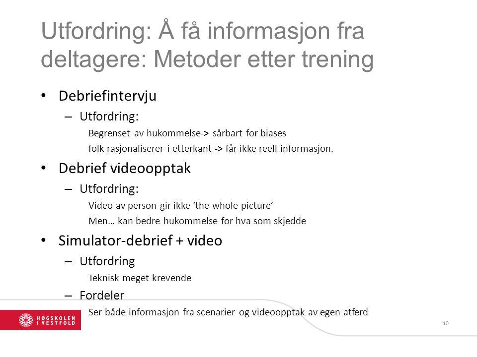 Utfordring: Å få informasjon fra deltagere: Metoder etter trening • Debriefintervju – Utfordring: Begrenset av hukommelse-> sårbart for biases folk rasjonaliserer i etterkant -> får ikke reell informasjon.