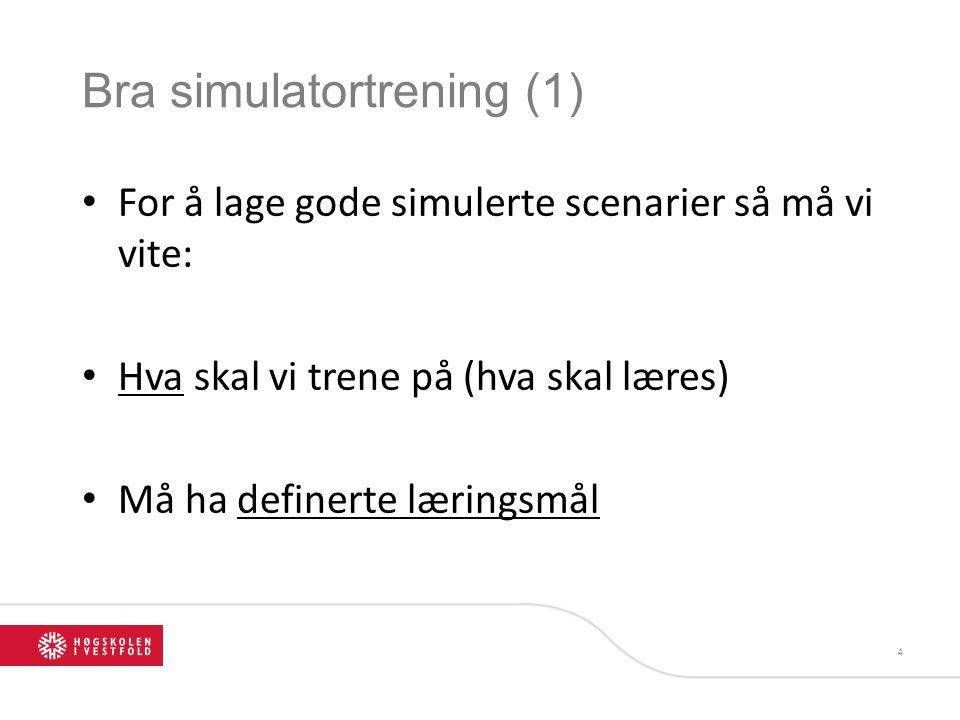 Bra simulatortrening (1) • For å lage gode simulerte scenarier så må vi vite: • Hva skal vi trene på (hva skal læres) • Må ha definerte læringsmål 4