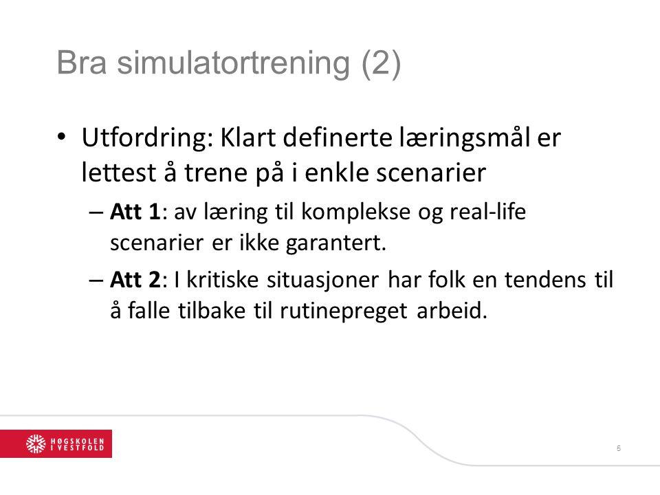 Bra simulatortrening (2) • Utfordring: Klart definerte læringsmål er lettest å trene på i enkle scenarier – Att 1: av læring til komplekse og real-life scenarier er ikke garantert.