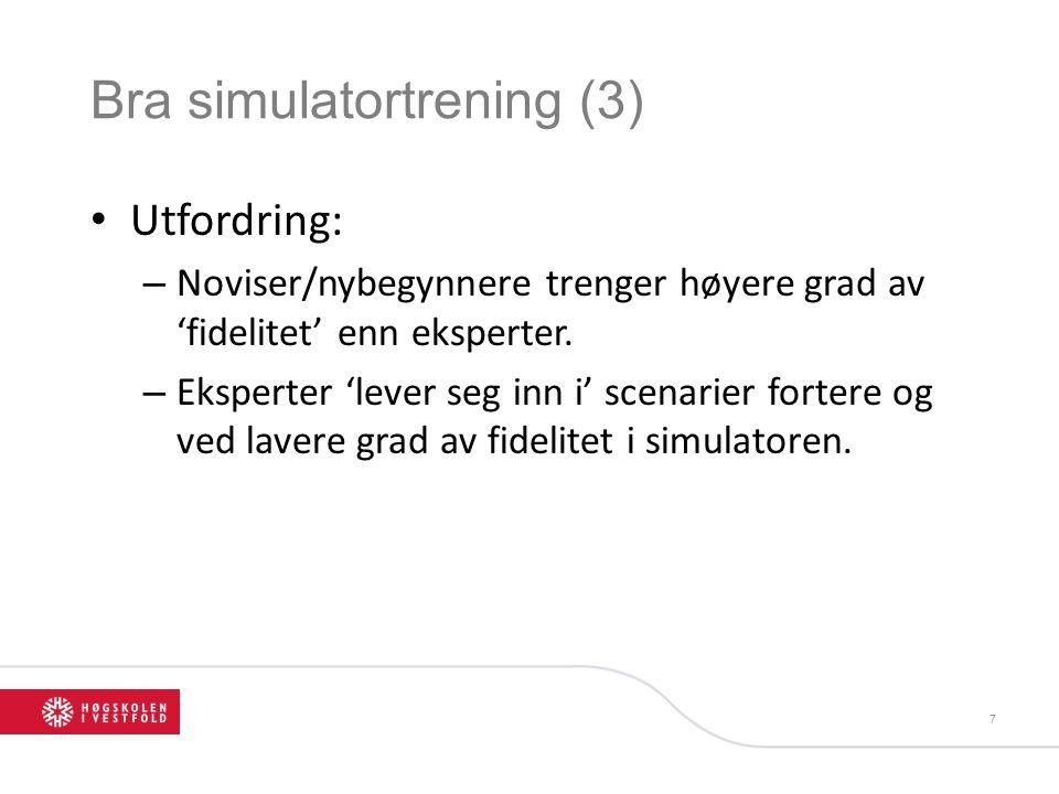 Bra simulatortrening (3) • Utfordring: – Noviser/nybegynnere trenger høyere grad av 'fidelitet' enn eksperter.