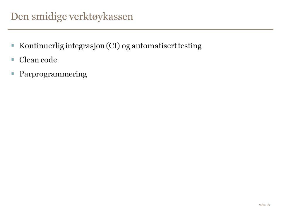 Den smidige verktøykassen Side 18  Kontinuerlig integrasjon (CI) og automatisert testing  Clean code  Parprogrammering