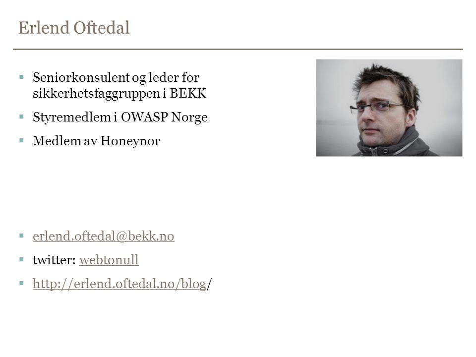 Erlend Oftedal  Seniorkonsulent og leder for sikkerhetsfaggruppen i BEKK  Styremedlem i OWASP Norge  Medlem av Honeynor  erlend.oftedal@bekk.no er