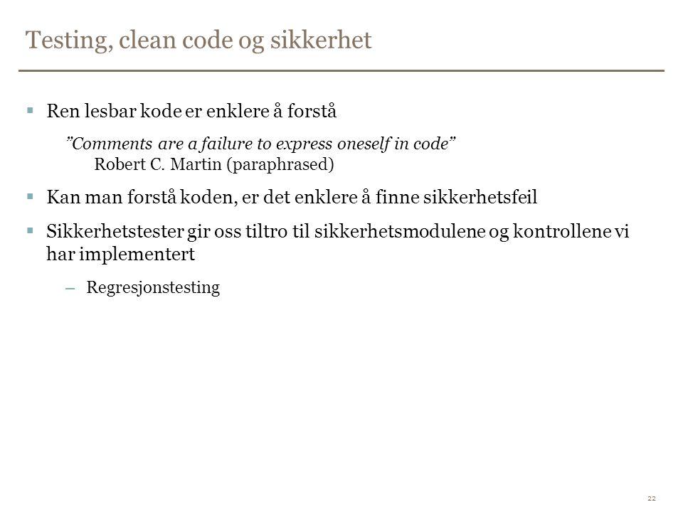 """Testing, clean code og sikkerhet  Ren lesbar kode er enklere å forstå """"Comments are a failure to express oneself in code"""" Robert C. Martin (paraphras"""