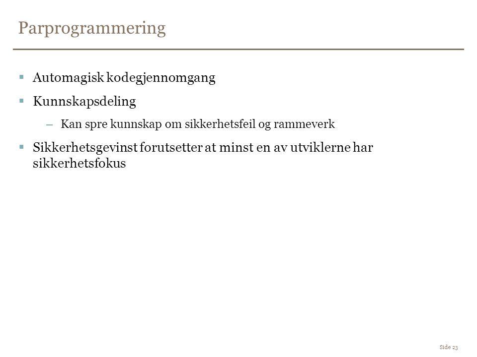 Parprogrammering Side 23  Automagisk kodegjennomgang  Kunnskapsdeling –Kan spre kunnskap om sikkerhetsfeil og rammeverk  Sikkerhetsgevinst forutset