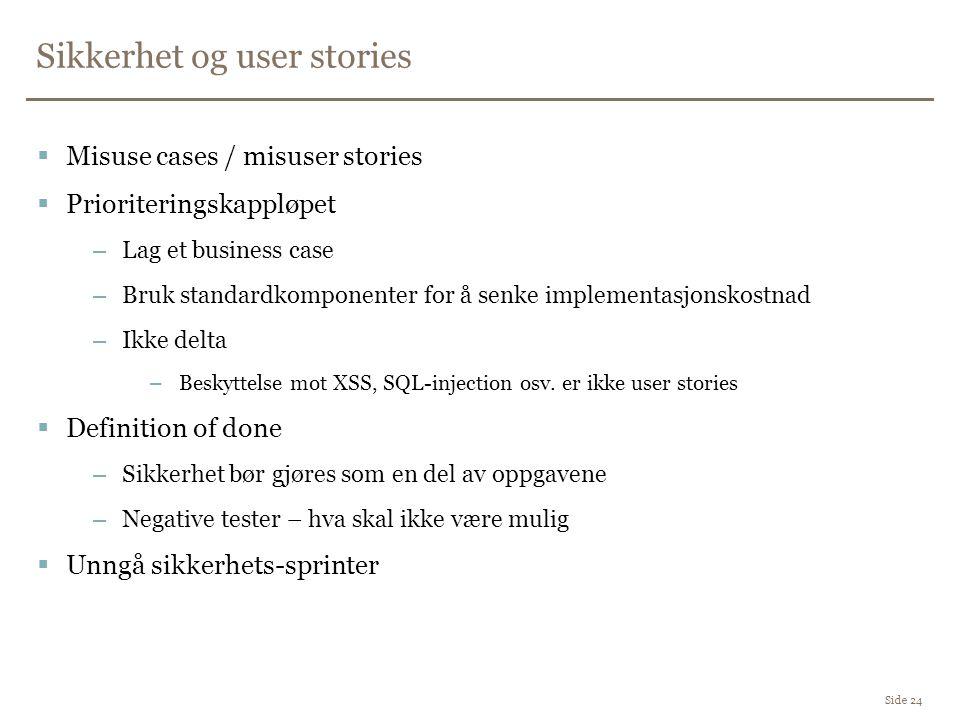 Sikkerhet og user stories Side 24  Misuse cases / misuser stories  Prioriteringskappløpet –Lag et business case –Bruk standardkomponenter for å senk