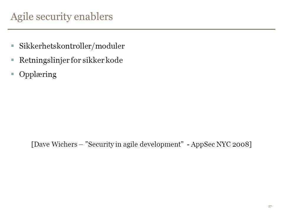 """Agile security enablers  Sikkerhetskontroller/moduler  Retningslinjer for sikker kode  Opplæring [Dave Wichers – """"Security in agile development"""" -"""