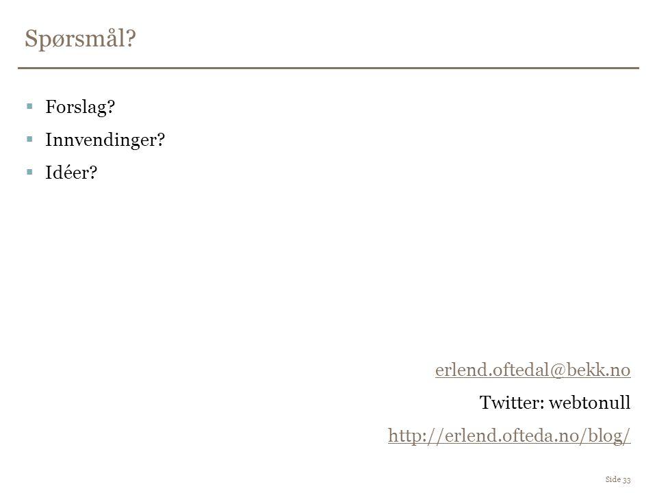 Spørsmål? Side 33  Forslag?  Innvendinger?  Idéer? erlend.oftedal@bekk.no Twitter: webtonull http://erlend.ofteda.no/blog/