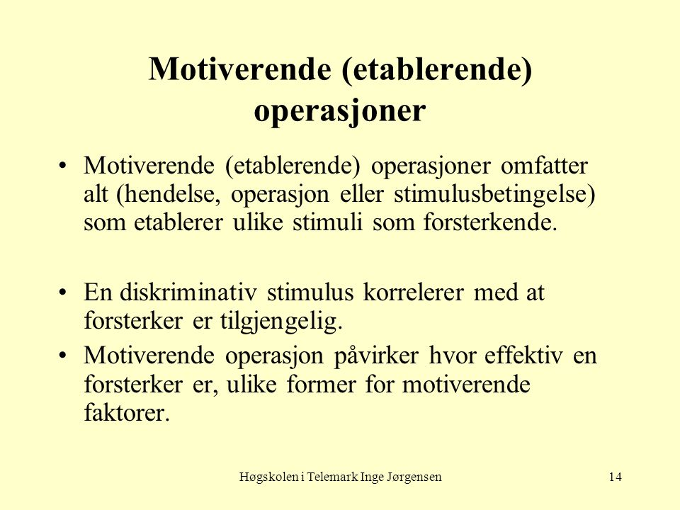 Høgskolen i Telemark Inge Jørgensen14 Motiverende (etablerende) operasjoner •Motiverende (etablerende) operasjoner omfatter alt (hendelse, operasjon e
