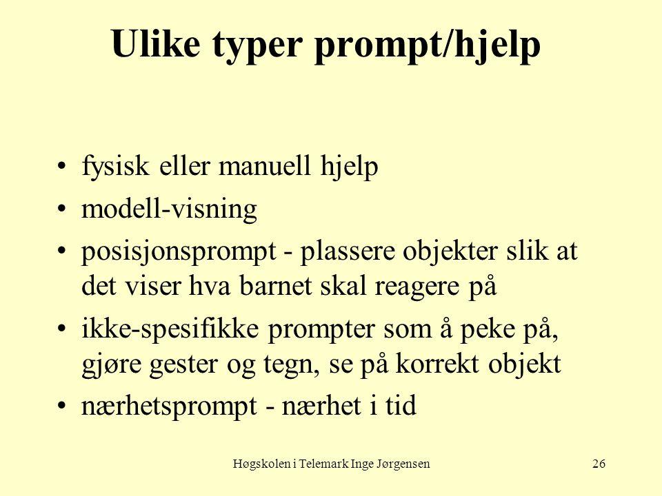 Høgskolen i Telemark Inge Jørgensen26 Ulike typer prompt/hjelp •fysisk eller manuell hjelp •modell-visning •posisjonsprompt - plassere objekter slik a