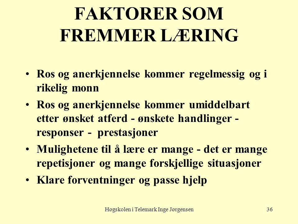 Høgskolen i Telemark Inge Jørgensen36 FAKTORER SOM FREMMER LÆRING •Ros og anerkjennelse kommer regelmessig og i rikelig monn •Ros og anerkjennelse kom
