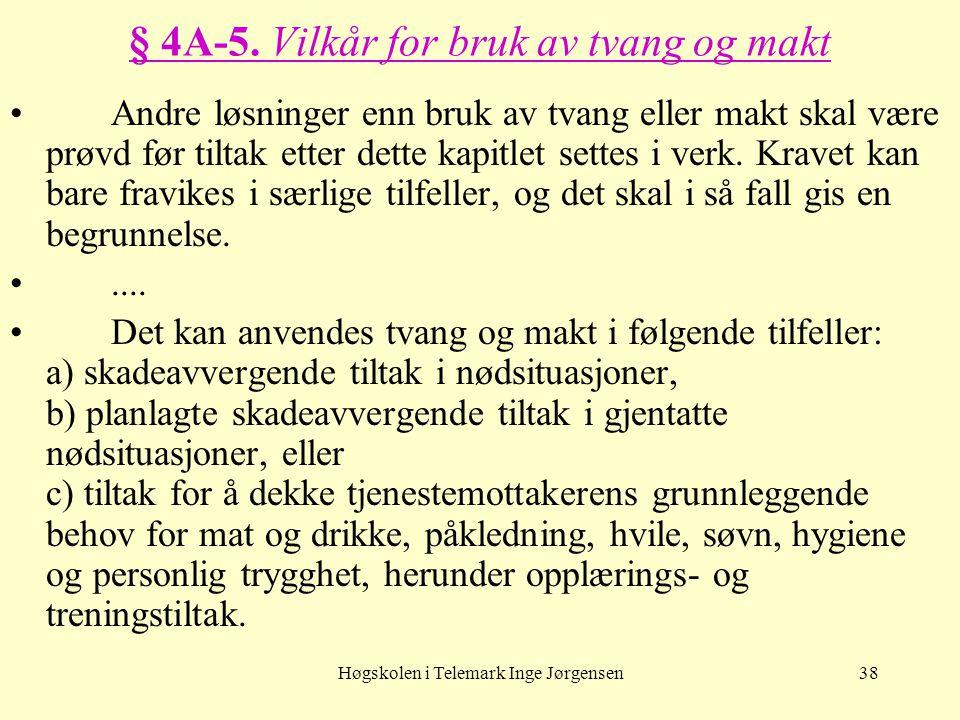 Høgskolen i Telemark Inge Jørgensen38 § 4A-5. Vilkår for bruk av tvang og makt • Andre løsninger enn bruk av tvang eller makt skal være prøvd før tilt