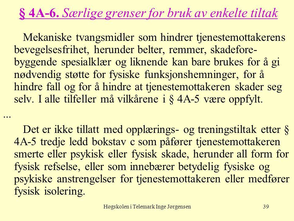 Høgskolen i Telemark Inge Jørgensen39 § 4A-6. Særlige grenser for bruk av enkelte tiltak Mekaniske tvangsmidler som hindrer tjenestemottakerens bevege