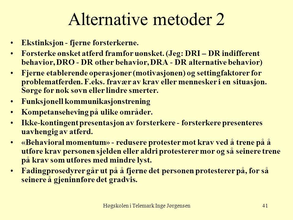 Høgskolen i Telemark Inge Jørgensen41 Alternative metoder 2 •Ekstinksjon - fjerne forsterkerne. •Forsterke ønsket atferd framfor uønsket. (Jeg: DRI –
