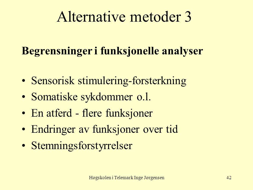 Høgskolen i Telemark Inge Jørgensen42 Alternative metoder 3 Begrensninger i funksjonelle analyser •Sensorisk stimulering-forsterkning •Somatiske sykdo