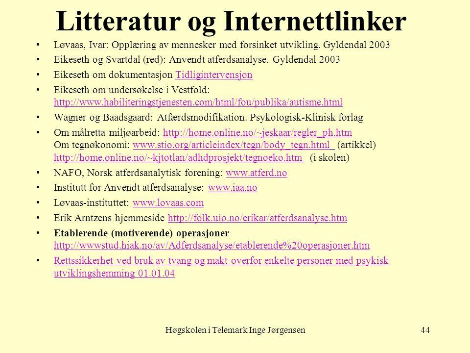 Høgskolen i Telemark Inge Jørgensen44 Litteratur og Internettlinker •Løvaas, Ivar: Opplæring av mennesker med forsinket utvikling. Gyldendal 2003 •Eik