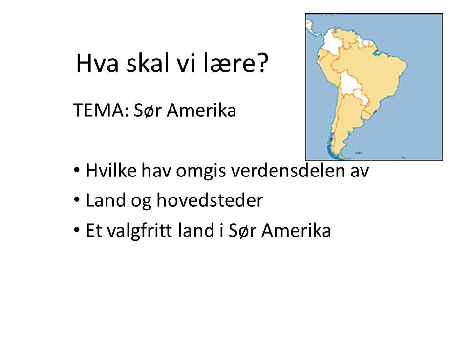 Hva skal vi lære? TEMA: Sør Amerika • Hvilke hav omgis verdensdelen av • Land og hovedsteder • Et valgfritt land i Sør Amerika