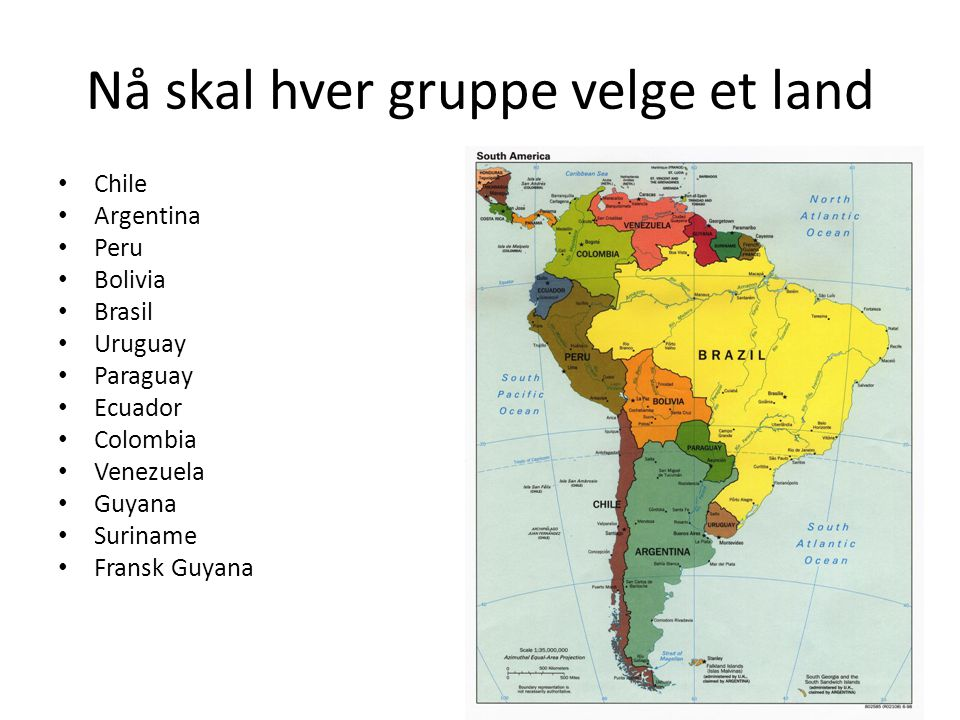 Nå skal hver gruppe velge et land • Chile • Argentina • Peru • Bolivia • Brasil • Uruguay • Paraguay • Ecuador • Colombia • Venezuela • Guyana • Surin