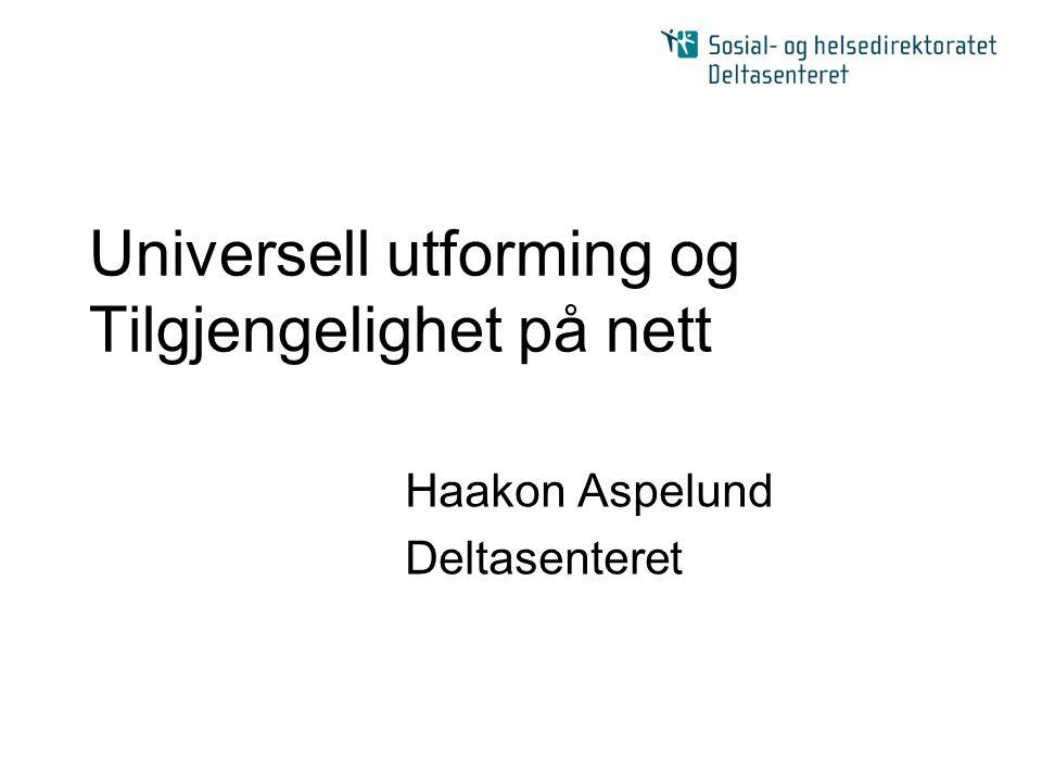 Universell utforming og Tilgjengelighet på nett Haakon Aspelund Deltasenteret