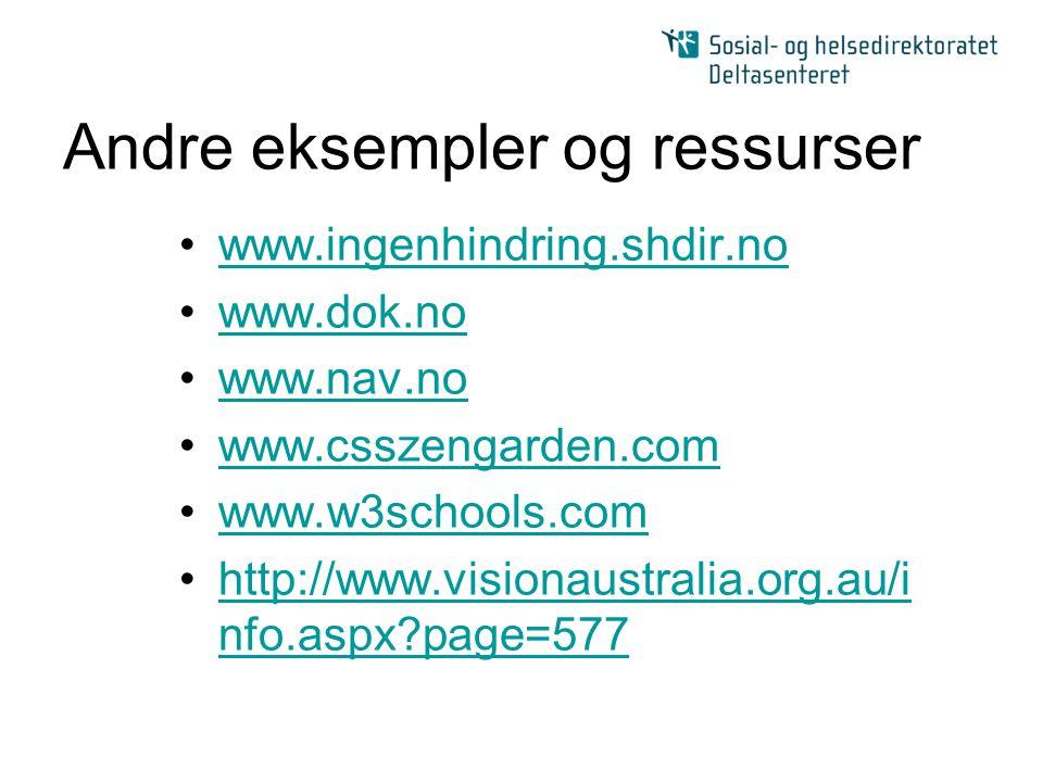Andre eksempler og ressurser •www.ingenhindring.shdir.nowww.ingenhindring.shdir.no •www.dok.nowww.dok.no •www.nav.nowww.nav.no •www.csszengarden.comww