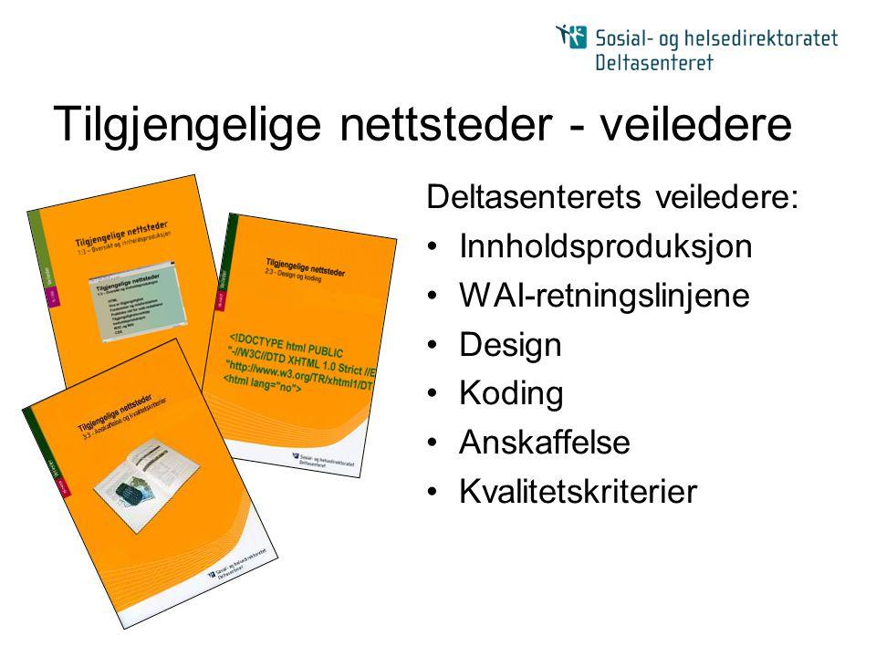 Tilgjengelige nettsteder - veiledere Deltasenterets veiledere: •Innholdsproduksjon •WAI-retningslinjene •Design •Koding •Anskaffelse •Kvalitetskriteri