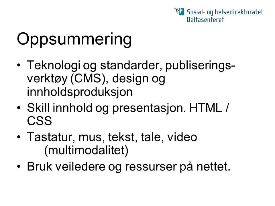Oppsummering •Teknologi og standarder, publiserings- verktøy (CMS), design og innholdsproduksjon •Skill innhold og presentasjon. HTML / CSS •Tastatur,