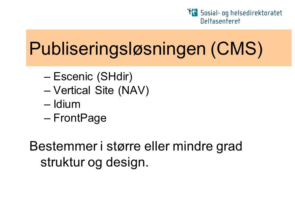 Publiseringsløsningen (CMS) –Escenic (SHdir) –Vertical Site (NAV) –Idium –FrontPage Bestemmer i større eller mindre grad struktur og design.