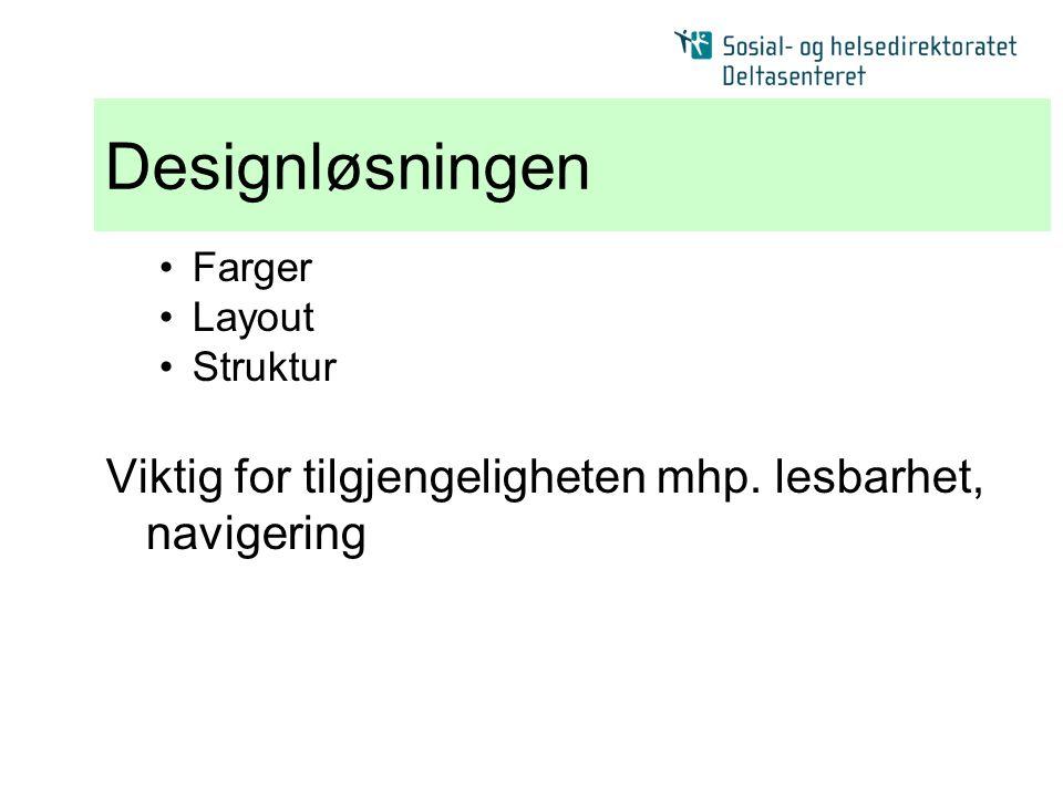 Designløsningen •Farger •Layout •Struktur Viktig for tilgjengeligheten mhp. lesbarhet, navigering