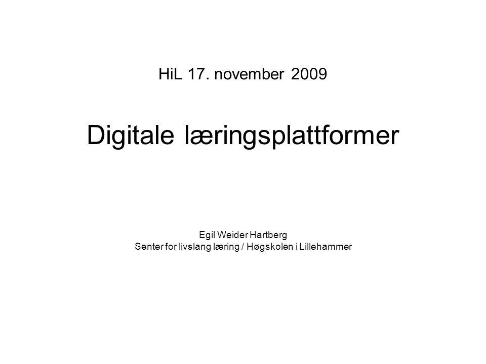 HiL 17. november 2009 Digitale læringsplattformer Egil Weider Hartberg Senter for livslang læring / Høgskolen i Lillehammer