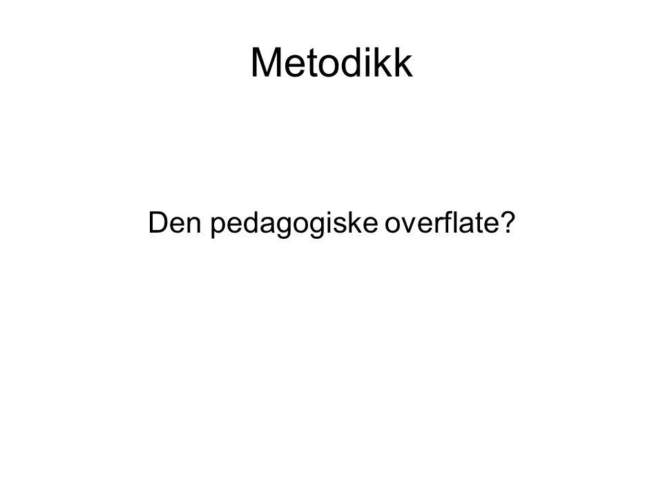 Metodikk Den pedagogiske overflate?