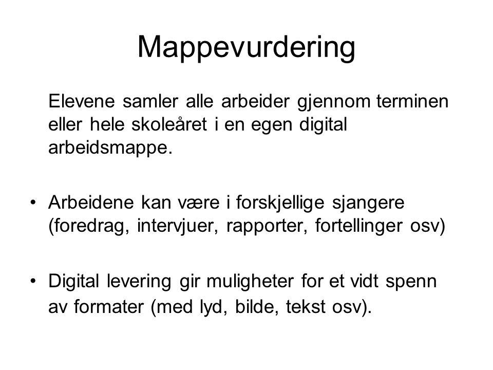 Mappevurdering Elevene samler alle arbeider gjennom terminen eller hele skoleåret i en egen digital arbeidsmappe. •Arbeidene kan være i forskjellige s