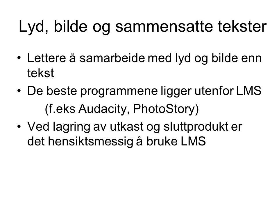 Lyd, bilde og sammensatte tekster •Lettere å samarbeide med lyd og bilde enn tekst •De beste programmene ligger utenfor LMS (f.eks Audacity, PhotoStor