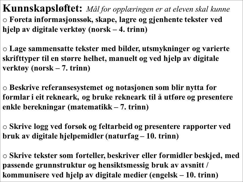 Kunnskapsløftet: Mål for opplæringen er at eleven skal kunne o Foreta informasjonssøk, skape, lagre og gjenhente tekster ved hjelp av digitale verktøy
