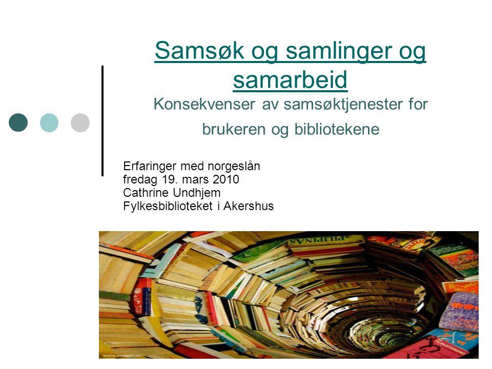 Samsøk og samlinger og samarbeid Samsøk og samlinger og samarbeid Konsekvenser av samsøktjenester for brukeren og bibliotekene Erfaringer med norgeslån fredag 19.