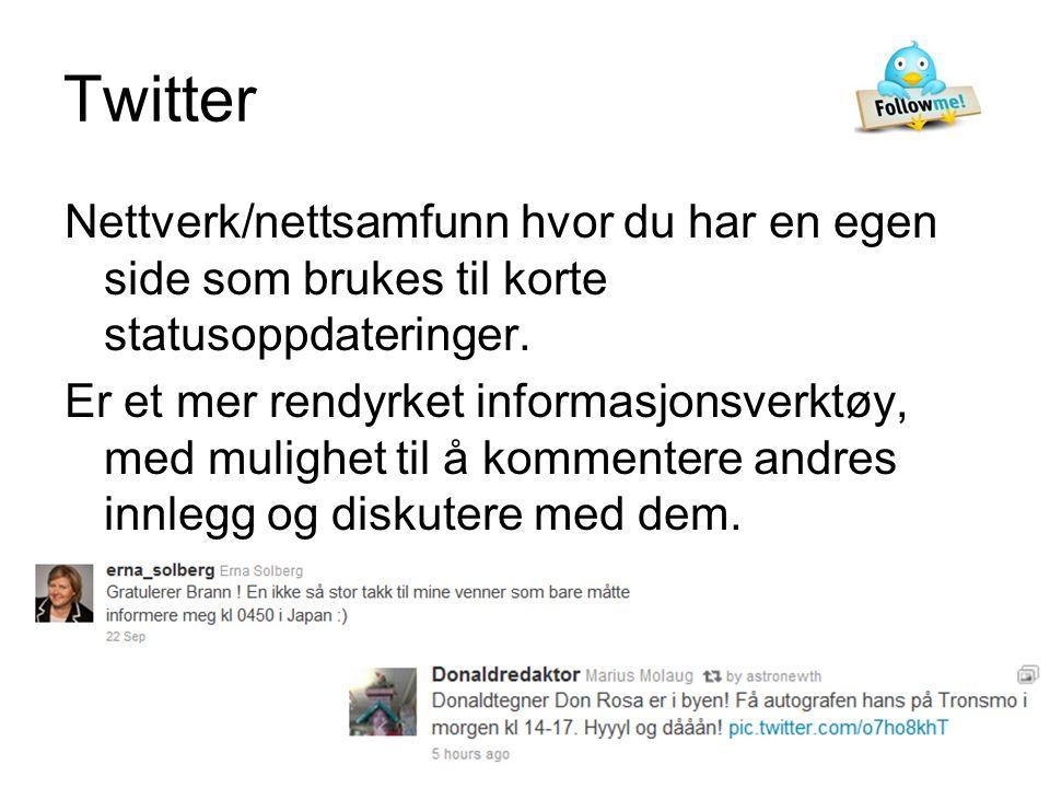 Twitter Nettverk/nettsamfunn hvor du har en egen side som brukes til korte statusoppdateringer.