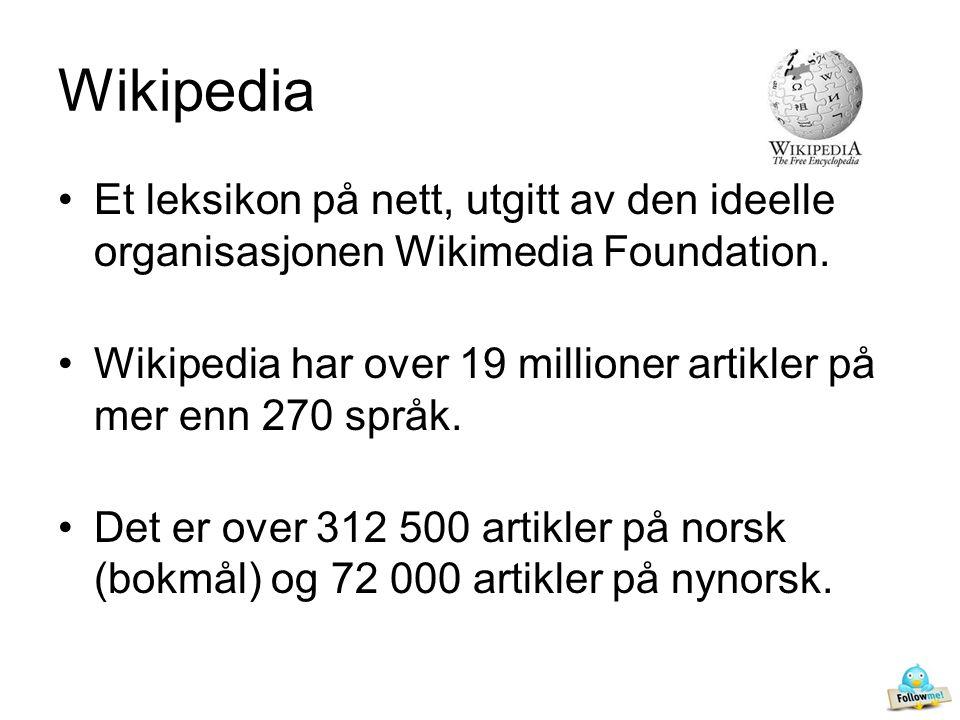Wikipedia •Et leksikon på nett, utgitt av den ideelle organisasjonen Wikimedia Foundation.