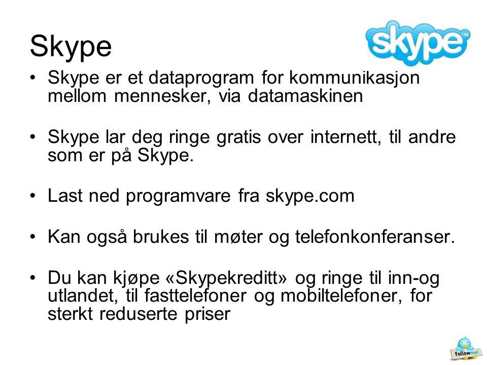 Skype •Skype er et dataprogram for kommunikasjon mellom mennesker, via datamaskinen •Skype lar deg ringe gratis over internett, til andre som er på Skype.