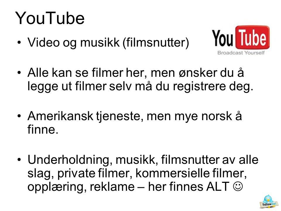 YouTube •Video og musikk (filmsnutter) •Alle kan se filmer her, men ønsker du å legge ut filmer selv må du registrere deg.